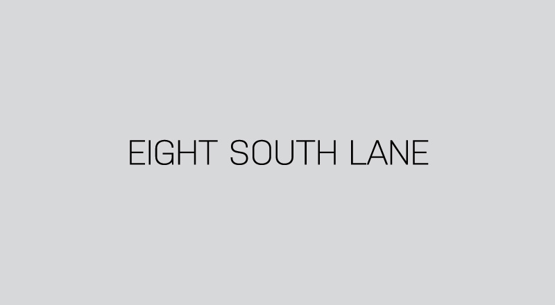 EIGHT SOUTH LANE